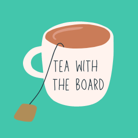 "A cartoon tea cup over a green background. Text reads ""tea with the board"""